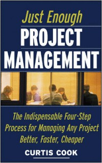 just-enough-project-management-the-indispensable-four-step-process-for-managing-any-project-better-faster-cheaper