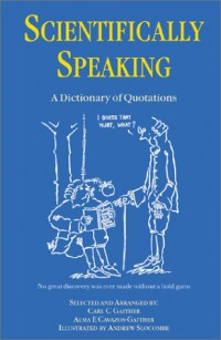 scientifically-speaking-a-dictionary-of-quotations-second-edition