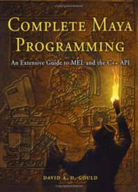 complete-maya-programming-an-extensive-guide-to-mel-and-c-api