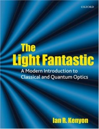 the-light-fantastic-a-modern-introduction-to-classical-and-quantum-optics