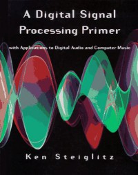 a-digital-signal-processing-primer-with-applications-to-digital-audio-and-computer-music