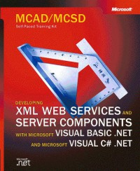 mcad-mcsd-self-paced-training-kit-developing-xml-web-services-and-server-components-with-microsoft-visual-basic-net-and-microsoft-visual-c-net