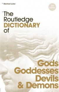 the-routledge-dictionary-of-gods-goddesses-devils-and-demons