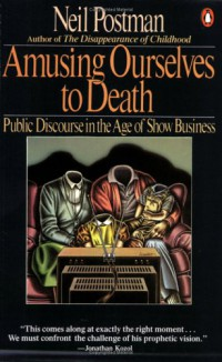 amusing-ourselves-to-death-public-discourse-in-the-age-of-show-business