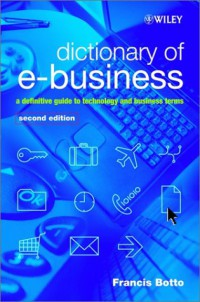 dictionary-of-e-business-a-definitive-guide-to-technology-and-business-terms