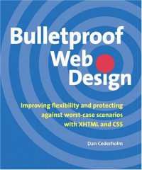 bulletproof-web-design-improving-flexibility-and-protecting-against-worst-case-scenarios-with-xhtml-and-css