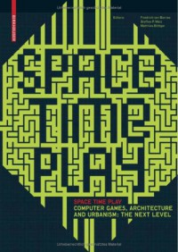 space-time-play-computer-games-architecture-and-urbanism-the-next-level