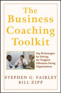 the-business-coaching-toolkit-top-10-strategies-for-solving-the-toughest-dilemmas-facing-organizations