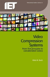 video-compression-systems-from-first-principles-to-concatenated-codecs-iet-telecommuncations