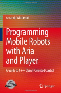 programming-mobile-robots-with-aria-and-player-a-guide-to-c-object-oriented-control