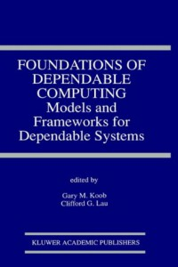 foundations-of-dependable-computing-models-and-frameworks-for-dependable-systems