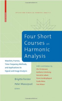four-short-courses-on-harmonic-analysis-wavelets-frames-time-frequency-methods-and-applications-to-signal-and-image-analysis