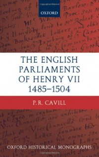 the-english-parliaments-of-henry-vii-1485-1504-oxford-historical-monographs