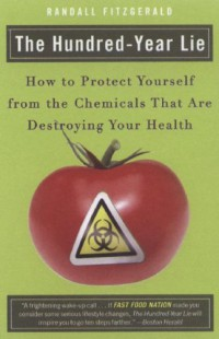 the-hundred-year-lie-how-to-protect-yourself-from-the-chemicals-that-are-destroying-your-health