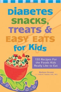 diabetes-snacks-treats-and-easy-eats-for-kids-130-recipes-for-the-foods-kids-really-like-to-eat