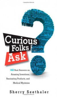 curious-folks-ask-162-real-answers-on-amazing-inventions-fascinating-products-and-medical-mysteries