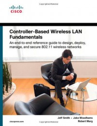 controller-based-wireless-lan-fundamentals-an-end-to-end-reference-guide-to-design-deploy-manage-and-secure-802-11-wireless-networks