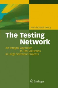 the-testing-network-an-integral-approach-to-test-activities-in-large-software-projects