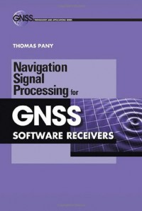navigation-signal-processing-for-gnss-software-receivers-gnss-technology-and-applications