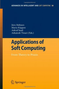 applications-of-soft-computing-from-theory-to-praxis-advances-in-intelligent-and-soft-computing