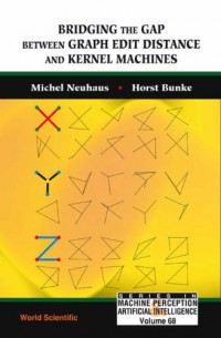 bridging-the-gap-between-graph-edit-distance-and-kernel-machines-series-in-machine-perception-and-artifical-intelligence