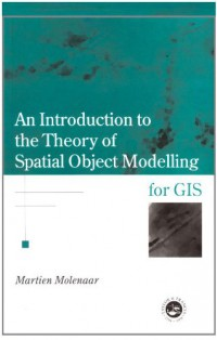 an-introduction-to-the-theory-of-spatial-object-modelling-for-gis-research-monographs-in-gis