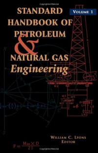 standard-handbook-of-petroleum-and-natural-gas-engineering-volume-1
