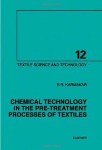 chemical-technology-in-the-pre-treatment-processes-of-textiles-volume-12-textile-science-and-technology