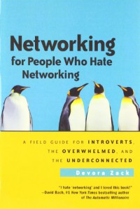 networking-for-people-who-hate-networking-a-field-guide-for-introverts-the-overwhelmed-and-the-underconnected