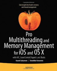 pro-multithreading-and-memory-management-for-ios-and-os-x-with-arc-grand-central-dispatch-and-blocks-professional-apress
