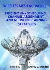 wireless-mesh-networks-efficient-link-scheduling-channel-assignment-and-network-planning-strategies