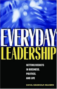 everyday-leadership-getting-results-in-business-politics-and-life