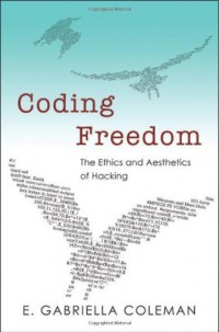 coding-freedom-the-ethics-and-aesthetics-of-hacking