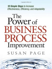 the-power-of-business-process-improvement-10-simple-steps-to-increase-effectiveness-efficiency-and-adaptability