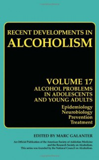 recent-developments-in-alcoholism-alcohol-problems-in-adolescents-and-young-adults-epidemiology-neurobiology-prevention-treatment-recent-developments-in-alcoholism