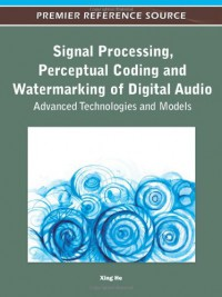 signal-processing-perceptual-coding-and-watermarking-of-digital-audio-advanced-technologies-and-models-premier-reference-source