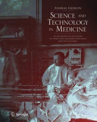 science-and-technology-in-medicine-an-illustrated-account-based-on-ninety-nine-landmark-publications-from-five-centuries