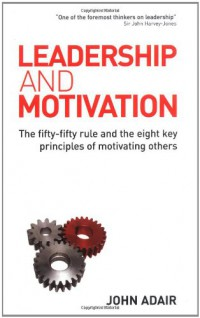 leadership-and-motivation-the-fifty-fifty-rule-and-the-eight-key-principles-of-motivating-others