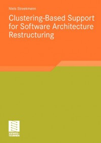 clustering-based-support-for-software-architecture-restructuring-software-engineering-research