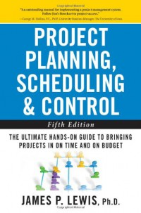 project-planning-scheduling-and-control-the-ultimate-hands-on-guide-to-bringing-projects-in-on-time-and-on-budget-fifth-edition