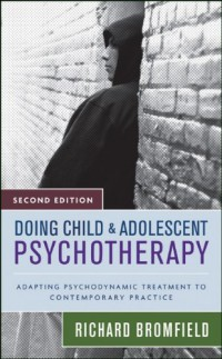 doing-child-and-adolescent-psychotherapy-adapting-psychodynamic-treatment-to-contemporary-practice