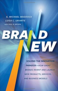 brand-new-solving-the-innovation-paradox-how-great-brands-invent-and-launch-new-products-services-and-business-models
