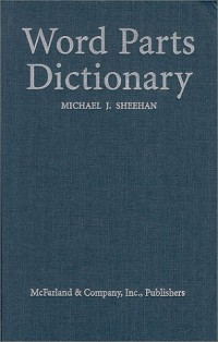 word-parts-dictionary-standard-and-reverse-listings-of-prefixes-suffixes-and-combining-forms