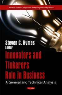 innovators-and-tinkerers-role-in-business-a-general-and-technical-analysis-business-issues-competition-and-entrepreneurship