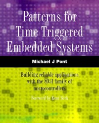 patterns-for-time-triggered-embedded-systems-building-reliable-applications-with-the-8051-family-of-microcontrollers-with-cd-rom