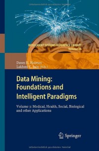 data-mining-foundations-and-intelligent-paradigms-volume-3-medical-health-social-biological-and-other-applications-intelligent-systems-reference-library