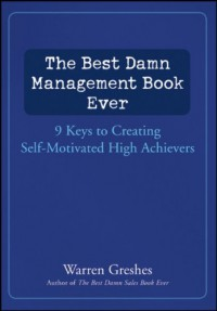 the-best-damn-management-book-ever-9-keys-to-creating-self-motivated-high-achievers