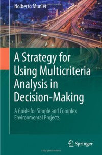 a-strategy-for-using-multicriteria-analysis-in-decision-making-a-guide-for-simple-and-complex-environmental-projects