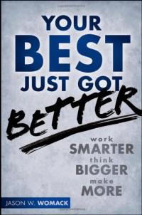 your-best-just-got-better-work-smarter-think-bigger-make-more
