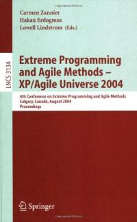 extreme-programming-and-agile-methods-xp-agile-universe-2004-4th-conference-on-extreme-programming-and-agile-methods-calgary-canada-august